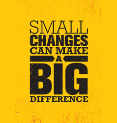 Small changes can make a big difference inspiring vector
