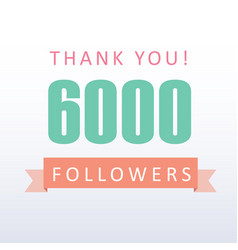 6000 followers thank you number with banner vector