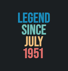 Legend since july 1951 - retro vintage birthday vector
