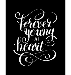 forever young at heart black and white positive vector image vector image