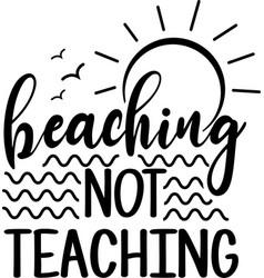 Beaching not teaching isolated on white vector