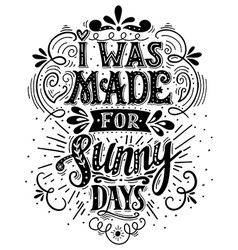 I was made for sunny days Inspirational quote Hand vector image