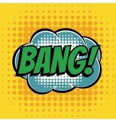 Bang comic book bubble text retro style vector image