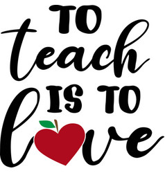 to teach is to love isolated on white vector image