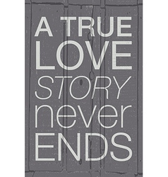Hand drawn typography poster Romantic quote A true vector image