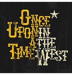 Once upon a time in the west wild west style vector