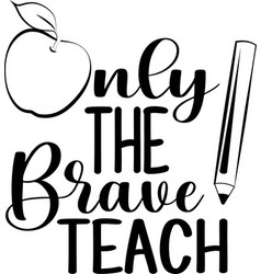 Only brave teach isolated on white vector