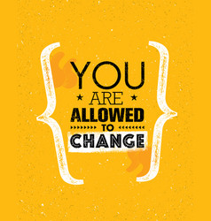 you are allowed to change inspiration creative vector image vector image