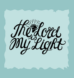 hand lettering the lord is my light made near the vector image vector image