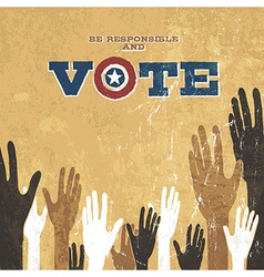 Voting Hands Grunge design presidential election vector image vector image