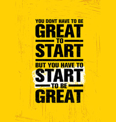 you do not have to be great to start but you have vector image