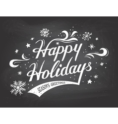 Happy Holidays on chalkboard background vector image