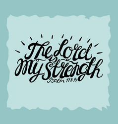 hand lettering the lord is my strength vector image