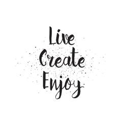 Live create enjoy inscription Greeting card vector
