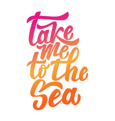 take me to sea hand drawn lettering phrase vector image
