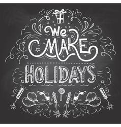 We make Holidays chalkboard label vector image vector image
