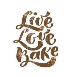 Live love bake calligraphy lettering vector