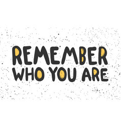 Remember who you are sticker for social media vector