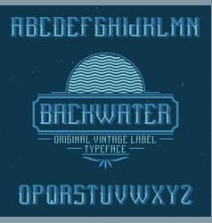 vintage label font named backwater vector image