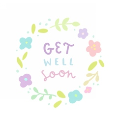 Get well soon floral laurel and hand drawn text vector