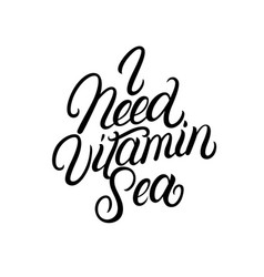 i need vitamin sea hand written lettering quote vector image
