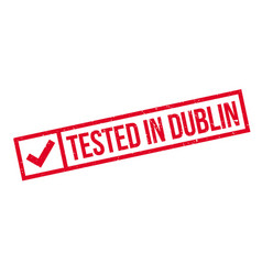 tested in dublin rubber stamp vector image