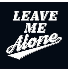 Slogan Leave Me Alone T-shirt Typography Graphics vector image