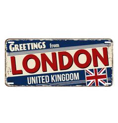 greetings from london vintage rusty metal plate vector image