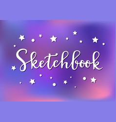 Calligraphy of sketchbook in white on pink violet vector