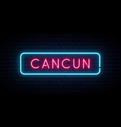 cancun neon sign bright light signboard banner vector image