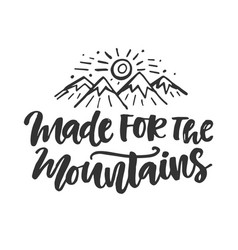made for the mountains emblem hand drawn poster vector image