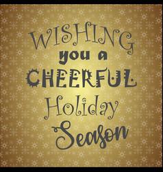 wishing you a cheerful holiday season vector image