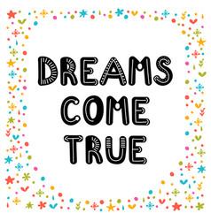 dreams come true handwritten lettering hand vector image