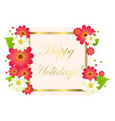 Happy holiday postcard with flowers and gold frame vector