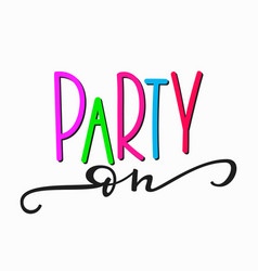 Party on girl t-shirt quote lettering vector