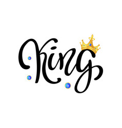 hand lettering with word king and gold crown vector image