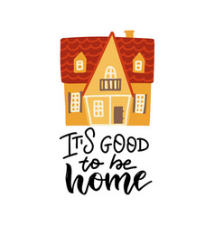 it s so good to be home - lettering quote on white vector image