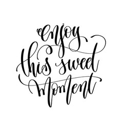 enjoy this sweet moment - motivation black and vector image