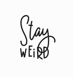 Stay weird quote typography lettering vector