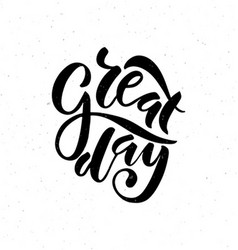 Hand drawn Great Day lettering typography poster vector image