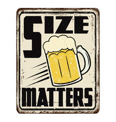 Size matters vintage rusty metal sign vector