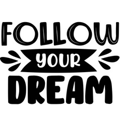follow your dream on white background vector image