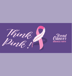 Think pink breast cancer awareness month banner vector