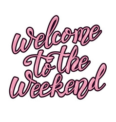welcome to the weekend hand lettering phrase vector image