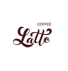 coffee latte handwritten lettering design vector image