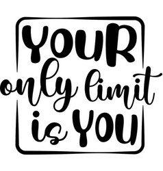 Your only limit is you on white background vector