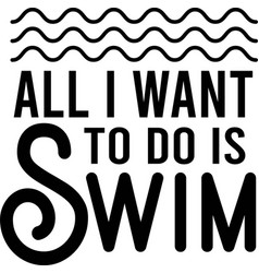 all i want to do is swim isolated on white vector image