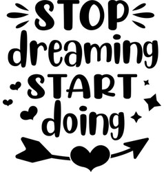 stop dreaming start doing on white background vector image