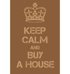 Keep Calm and buy a house poster vector