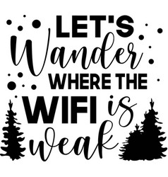 let s wander where wifi is weak mountains vector image